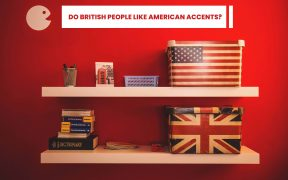Do British People Like American Accents