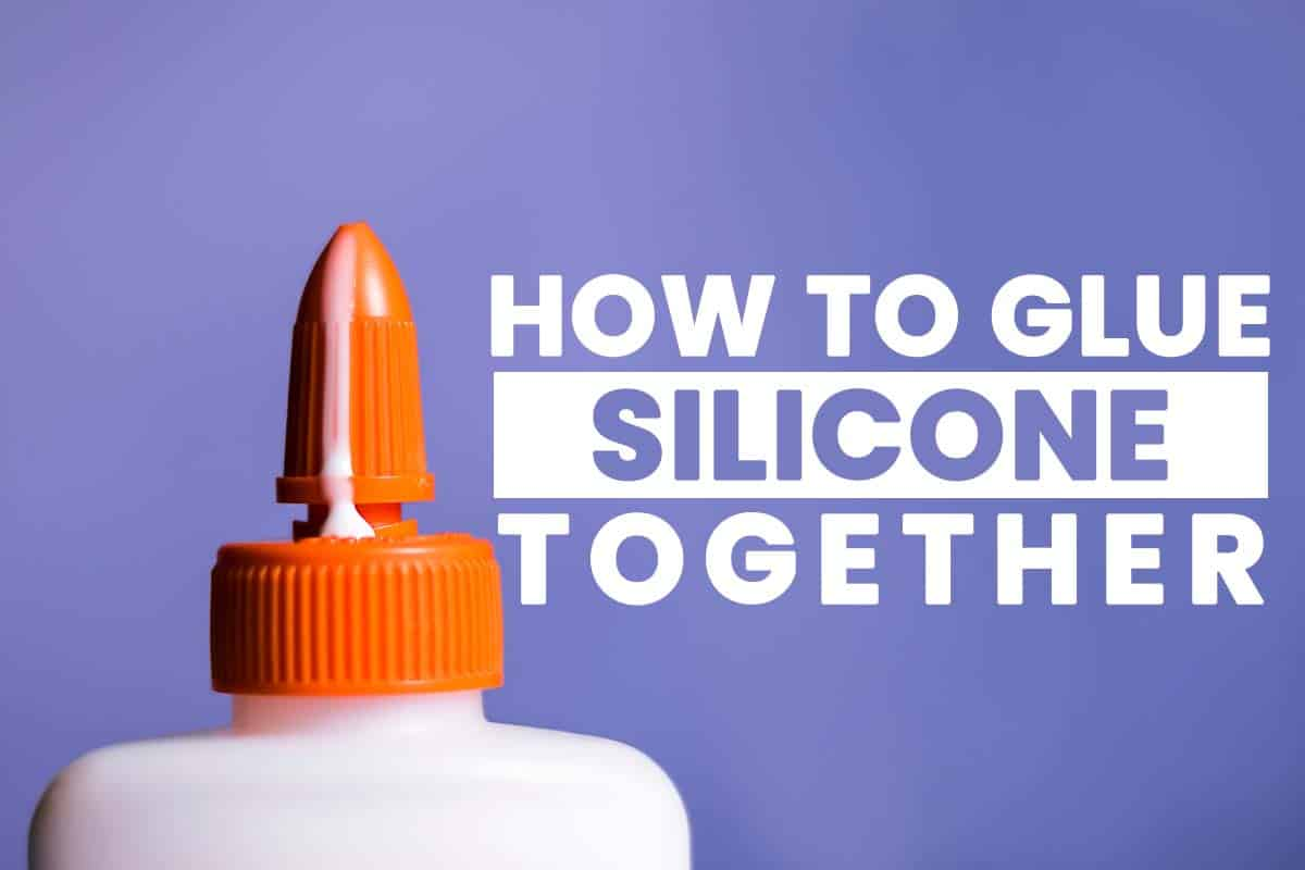 How To Glue Silicone Together