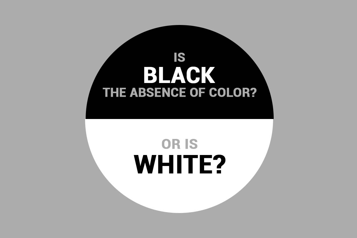 Is Black The Absence Of Color, Or Is White