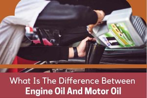 What Is The Difference Between Engine Oil And Motor Oil1